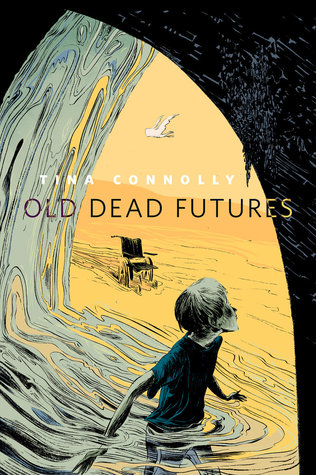 Old Dead Futures by Tina Connolly