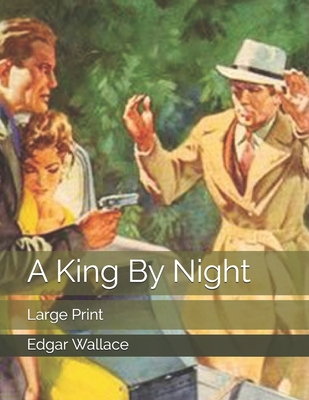 A King By Night: Large Print by Edgar Wallace