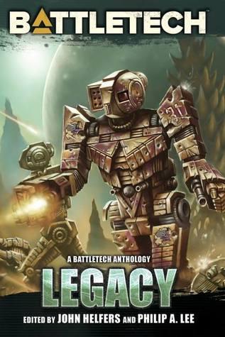 Legacy: A BattleTech Anthology by Philip A. Lee, John Helfers