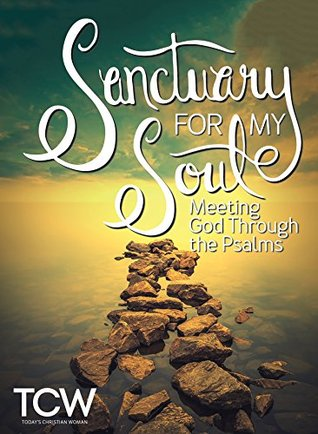 Sanctuary for My Soul: Meeting God Through the Psalms by Sarah Bessey, Arlene Pellicane, Kelli B. Trujillo, Emily P. Freeman, Trillia J. Newbell, Tsh Oxenreider, Marlena Graves, Christianity Today, Patricia Raybon, Jessica N. Turner