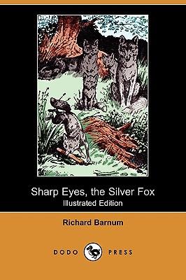 Sharp Eyes, the Silver Fox (Illustrated Edition) (Dodo Press) by Richard Barnum