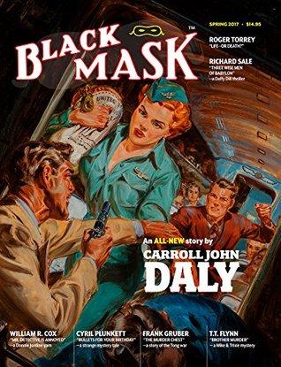 Black Mask (Spring 2017) by Carroll John Daly, Bob Byrne, Dale Clark, Frank Gruber, Whitman Chambers, Steve Fisher, Richard Sale, Roger Torrey, William R. Cox, Cyril Plunkett
