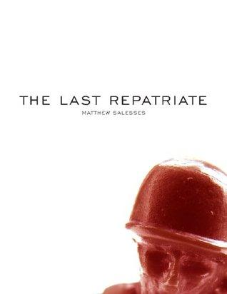 The Last Repatriate by Matthew Salesses