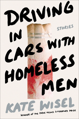 Driving in Cars with Homeless Men: Stories by Kate Wisel