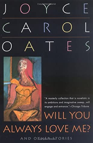 Will You Always Love Me? and Other Stories by Joyce Carol Oates
