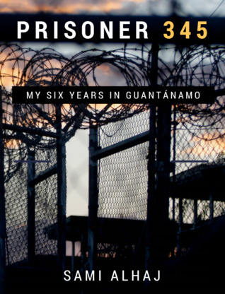 Prisoner 345: My Six Years in Guantánamo by Alex Strick van Linschoten, Sami Alhaj