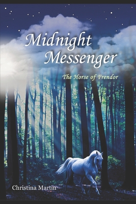 Midnight Messenger: The Horse of Frendor by Christina Martin