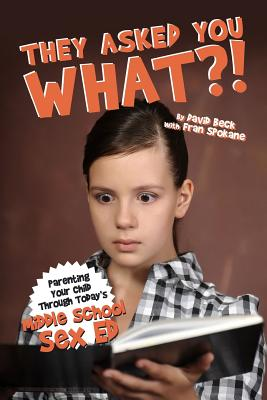 They Asked You What?!: Middle School Sex Ed. by Fran Spokane, David Beck