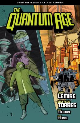Quantum Age: From the World of Black Hammer Volume 1 by Jeff Lemire