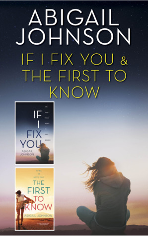If I Fix You & The First to Know: An Anthology by Abigail Johnson