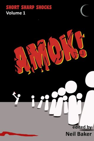 Amok! by David Longshore, Ellen Denton, Mere Joyce, Amy Braun, M.J. Pack, David Kernot, Neil Baker, John Grey, Glynn Owen Barrass, Jake Elliot, John Hunt, Thomas Logan