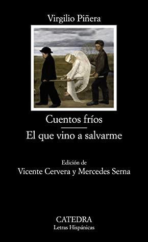 Cuentos fríos / El que vino a salvarme by Virgilio Piñera