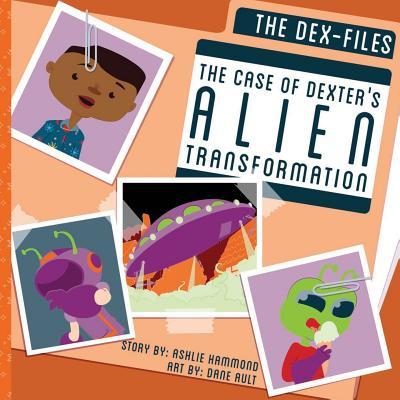 The DEX-Files: The Case of Dexter's Alien Transformation by Ashlie Hammond