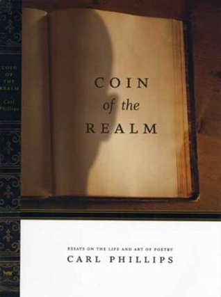 Coin of the Realm: Essays on the Life and Art of Poetry by Carl Phillips