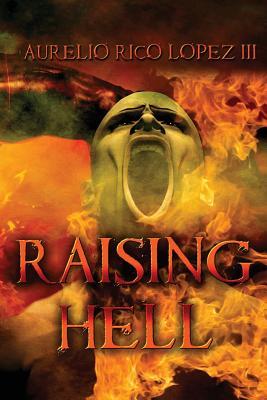 Raising Hell by Aurelio Rico Lopez III