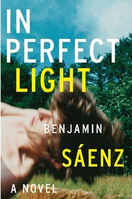 In Perfect Light by Benjamin Alire Sáenz