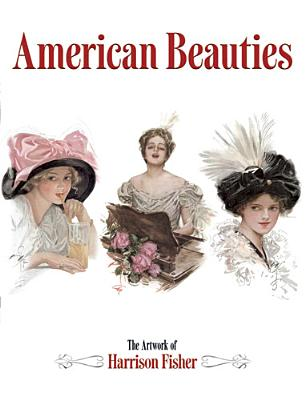American Beauties: The Artwork of Harrison Fisher by Harrison Fisher