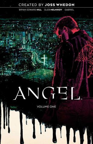Angel Vol. 1: Being Human by Gabriel Cassata, Bryan Edward Hill, Joss Whedon, Dan Panosian, Roman Titov, Gleb Melnikov