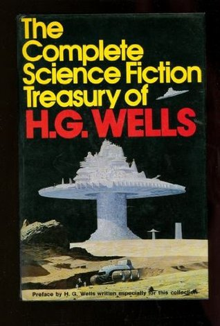 The Complete Science Fiction Treasury of H.G. Wells by H.G. Wells