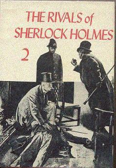 Rivals of Sherlock Holmes 2 by Fred M. White, Jacques Futrell, C.L. Pirkis, L.T. Meade, Robert Eustace, Robert Barr, Clifford Ashdown, William Le Queux, Charles John Cutcliffe Wright Hyne, Alan K. Russell, Julius Chambers, Guy Clifford, George A. Best, Emmuska Orczy, Angus Evan Abbott, Bret Harte, E.W. Hornung, George Chetwynd Griffith, Guy Newell Boothby, Arthur Conan Doyle, E. Conway, Victor L. Whitechurch