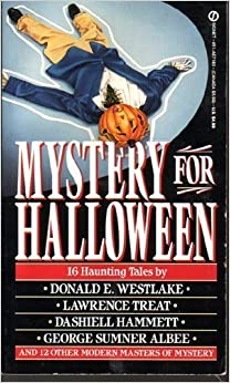 Mystery for Halloween : and other stories from Ellery Queen's mystery magazine and Alfred Hitchcock's mystery magazine by Terry Bacon, Theodore H. Hoffman, Lee Somerville, Cynthia Manson, Janet O'Daniel, Edward D. Hoch, Pauline C. Smith, Lawrence Treat, Richard F. McGonegal, Donald E. Westlake, Elliott Capon, Richard Ciciarelli, Andrew Klavan, Alan Ryan, Dashiell Hammett, George Sumner Albee