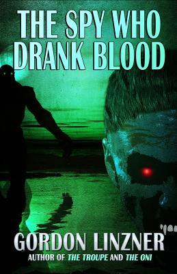 The Spy Who Drank Blood by Gordon Linzner