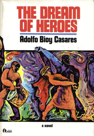 The Dream of Heroes by Adolfo Bioy Casares, Diana Thorold