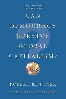Can Democracy Survive Global Capitalism? by Robert Kuttner