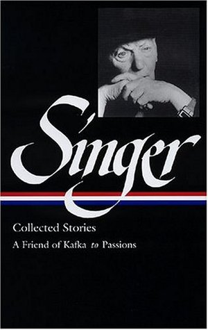 Collected Stories II: A Friend of Kafka to Passions by Ilan Stavans, Isaac Bashevis Singer