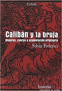 Calibán y la bruja. Mujeres, cuerpo y acumulación originaria by Silvia Federici