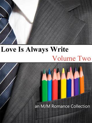 Love Is Always Write: Volume Two by Kate Islay, Megan Reddaway, Adara O'Hare, Xara X. Xanakas, J. Rocci, Stella Harris, Sassy Lane, Amanda Corlies, Katey Hawthorne, Belinda McBride, Ellen Holiday, Ravon Silvius, Elin Austen, Gabbo De La Parra, Darcy Abriel