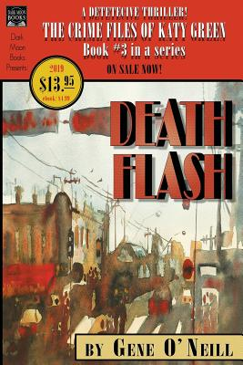 Deathflash: Book 3 in the series, The Crime Files of Katy Green by Gene O'Neill