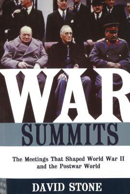 War Summits: The Meetings That Shaped World War II and the Postwar World by David Stone