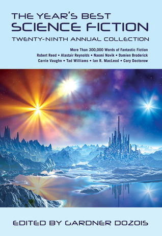 The Year's Best Science Fiction: Twenty-Ninth Annual Collection by Kij Johnson, Ian McDonald, Catherynne M. Valente, Paul Cornell, Geoff Ryman, Lavie Tidhar, Ken MacLeod, Peter S. Beagle, Tobias S. Buckell, Elizabeth Bear, John Barnes, Michael Swanwick, Gwyneth Jones, Karl Schroeder, Michael Flynn, Robert Reed, Peter M. Ball, Jay Lake, Dave Hutchinson, Paul McAuley, Stephen Baxter, David Moles, Pat Cadigan, David Klecha, Alastair Reynolds, Gardner Dozois, Yoon Ha Lee, Alec Nevala-Lee, Tom Purdom, Jim Hawkins, Chris Lawson, Maureen F. McHugh, Ian R. MacLeod, Carolyn Ives Gilman, Damien Broderick