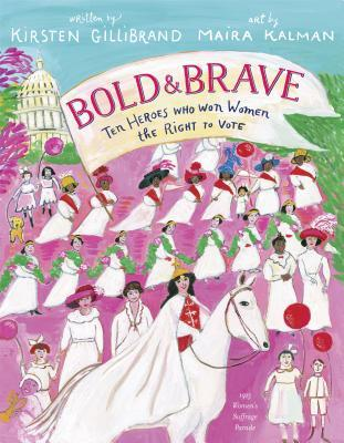 Bold & Brave: Ten Heroes Who Won Women the Right to Vote by Maira Kalman, Kirsten Gillibrand