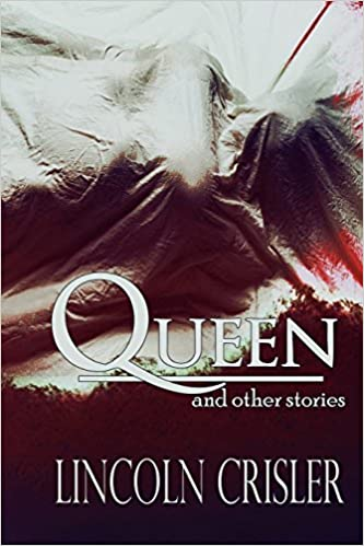 Queen and Other Stories by Lincoln Crisler