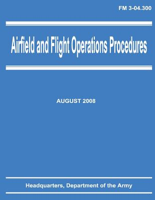 Airfield and Flight Operations Procedures (FM 3-04.300) by Department Of the Army