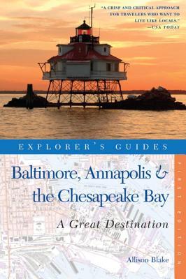 Explorer's Guide Baltimore, Annapolis & the Chesapeake Bay: A Great Destination by Allison Blake