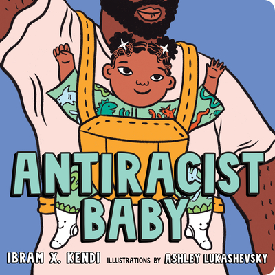 Antiracist Baby Board Book by Ibram X. Kendi