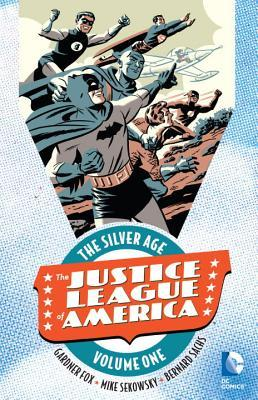 Justice League of America: The Silver Age Vol. 1 by Mike Sekowsky, Gardner F. Fox, Bernard Sachs