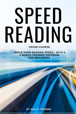 Speed Reading Crash Course: Triple Your Reading Speed - With a 4-Weeks Training Program For Beginners by Sally Thorne