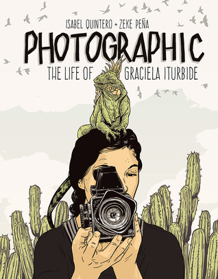 Photographic: The Life of Graciela Iturbide by Zeke Peña, Isabel Quintero