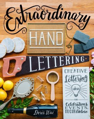 Extraordinary Hand Lettering: Creative Lettering Ideas for Celebrations, Events, Decor,More by Doris Wai