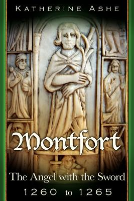 Montfort The Angel with the Sword: 1260 to 1265 by Katherine Ashe