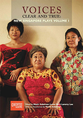 Voices Clear and True: New Singapore Plays Volume 1 by Faith Ng, Laremy Lee, Shiv Tandan, Cheryl Lee, Huzir Sulaiman, Christine Chong, Dan Koh, Lucas Ho, Kenneth Chong