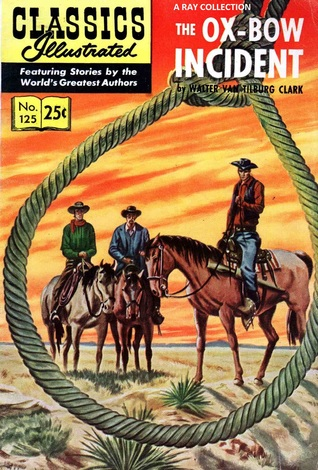 Classics Illustrated 125 of 169 : The Ox-Bow Incident by Walter Van Tilburg Clark