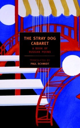 The Stray Dog Cabaret: A Book of Russian Poems by Paul Schmidt, Honor Moore, Catherine Ciepiela