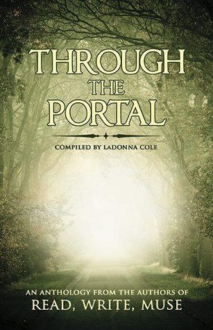 Through the Portal by S.R. Karfelt, Kelsey Keating, LaDonna Cole, Natalie J. Pierson, Andrea Asay, Emily Ogle, Rob Holliday, J.S. Bailey, D.M. Kilgore, Annie Adams, Katie Cross, Kimberly Robertson, L.E. Custodio