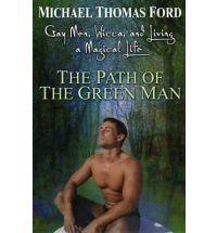 Gay Men, Wicca and Living a Magical Life: The Path Of The Green Man by Michael Thomas Ford
