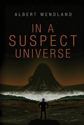 In a Suspect Universe by Albert Wendland